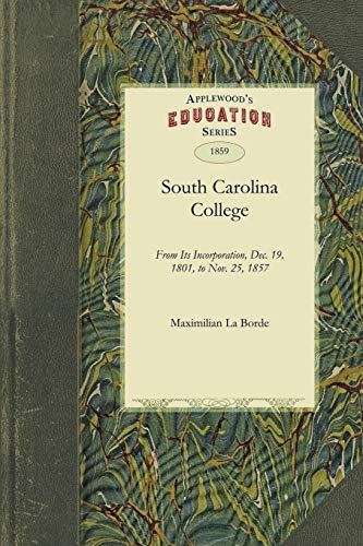 South Carolina College: From Its Incorporation, Dec. 19, 1801, to Nov. 25, 1857: La Borde, ...