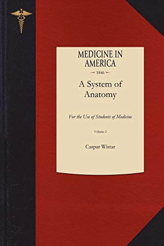 System of Anatomy V2: For the Use of Students of Medicine: Caspar Wistar