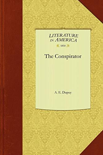 The Conspirator: Dupuy, A E