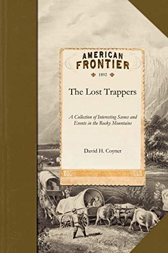 9781429045513: Lost Trappers: A Collection of Interesting Scenes and Events in the Rocky Mountains together with a Short Description of California: Also, Some ... Waters of the Columbia in the Rocky Mountains