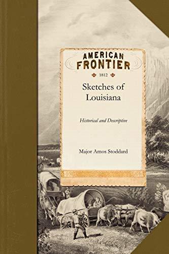 Sketches, Historical and Descriptive of Louisiana: Major Amos Stoddard