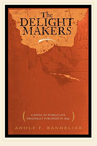 The Delight Makers - Adolf F Bandelier