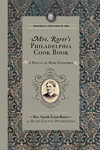 9781429090124: Mrs. Rorer's Philadelphia Cook Book: a Manual of Home Economies (Cooking in America)