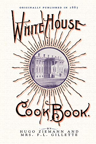 White House Cook Book: a comprehensive cyclopedia: Gillette, Fanny; Ziemann,