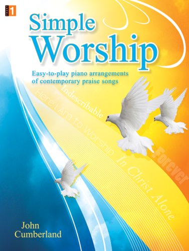 Simple Worship: Easy-to-play piano arrangements of contemporary praise songs: John Cumberland