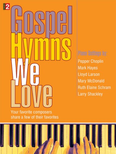 Gospel Hymns We Love: Your favorite composers share a few of their favorites: Pepper Choplin; Mark ...