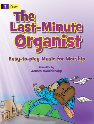 Last Minute Organist: Easy-to-Play Music for Worship (Level 1, 2 Staff): James Southbridge