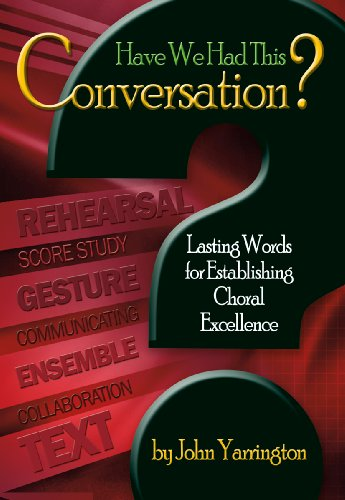 Have We Had This Conversation?: Lasting Words for Establishing Choral Excellence: John Yarrington