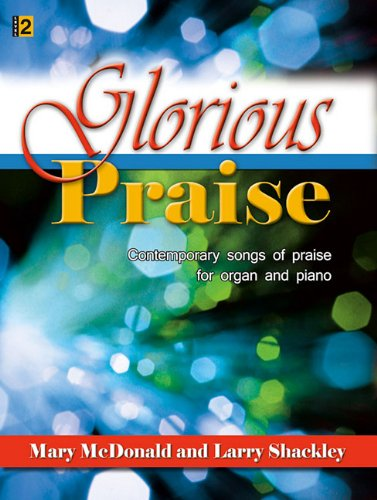 9781429104463: Glorious Praise: Contemporary Songs of Praise for Organ and Piano