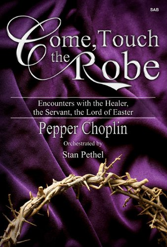 9781429105347: Come, Touch the Robe: Encounters with the Healer, the Servant, the Lord of Easter