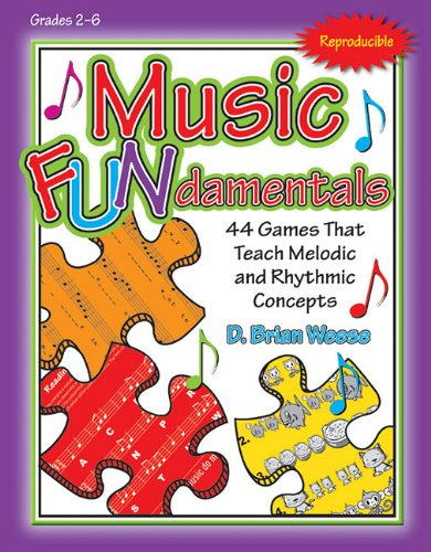 Music Fundamentals: 44 Games That Teach Melodic and Rhythmic Concepts