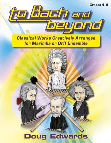 9781429117913: To Bach and Beyond: Classical Works Creatively Arranged for Marimba or Orff Ensemble