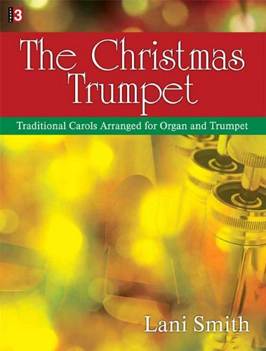 The Christmas Trumpet: Traditional Carols Arranged for: Smith, Lani