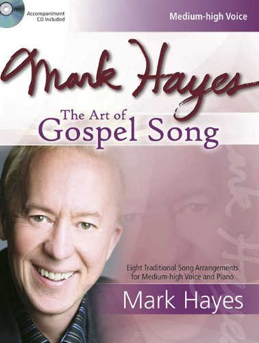Mark Hayes: The Art of Gospel Song: Eight Traditional Song Arrangements for Medium-High Voice and ...