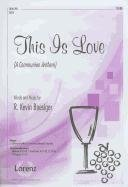 9781429122146: This Is Love: A Communion Anthem