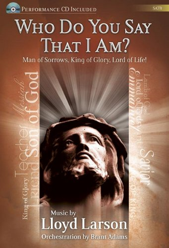 9781429122924: Who Do You Say That I Am? - Satb Score with CD: Man of Sorrows, King of Glory, Lord of Life!