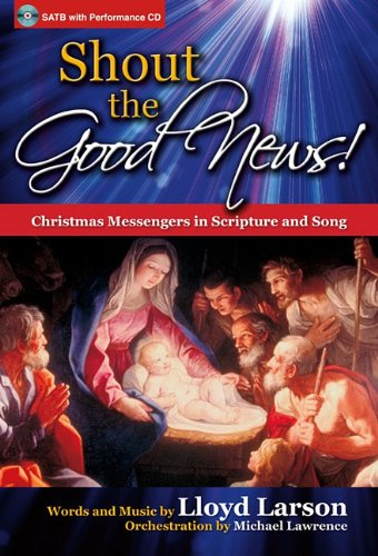 9781429125444: Shout the Good News! - Satb Score with CD: Christmas Messengers in Scripture and Song