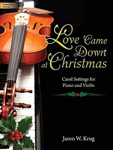 9781429126533: Love Came Down at Christmas: Carol Settings for Piano and Violin