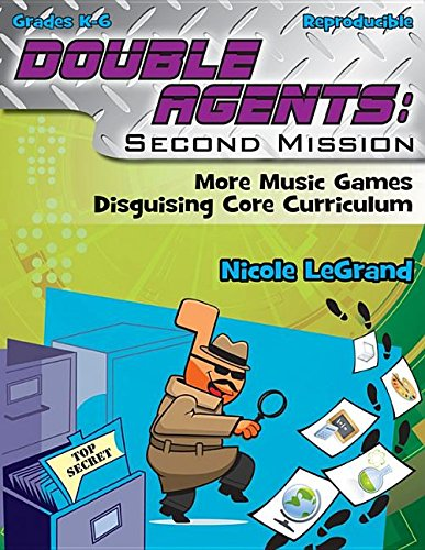 Double Agents: Second Mission: More Music Games Disguising Core Curriculum: Nicole Legrand