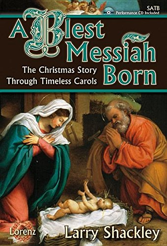 9781429129244: A Blest Messiah Born - SATB Score with Performance CD: The Christmas Story Through Timeless Carols (Cantata/Sacred Musical, SATB, Piano, Performance CD)