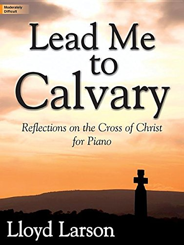 9781429130363: Lead Me to Calvary: Reflections on the Cross of Christ for Piano