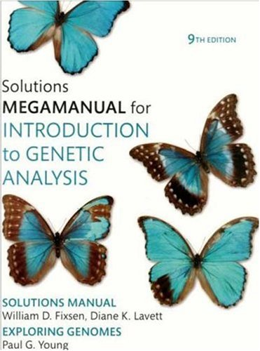 Introduction to Genetic Analysis Solutions MegaManual: William Fixen