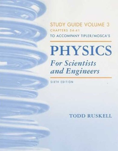 Physics for Scientists and Engineers Study Guide, Vol. 3 (1429204117) by Tipler, Paul A.; Mosca, Gene