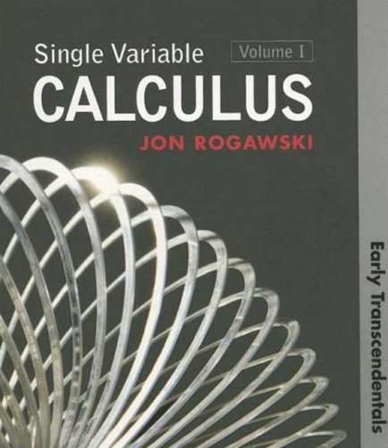 Single Variable Calculus: Early Transcendentals, Volume 1: Rogawski, Jon