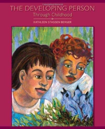 The Developing Person Through Childhood: Berger, Kathleen Stassen