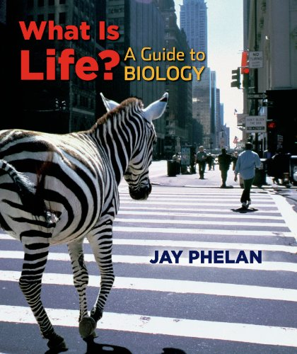 What is Life?: A Guide to Biology: Jay Phelan