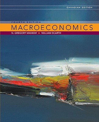 Macroeconomics (Canadian Edition) (1429234903) by Mankiw, N. Gregory; Scarth, William M.