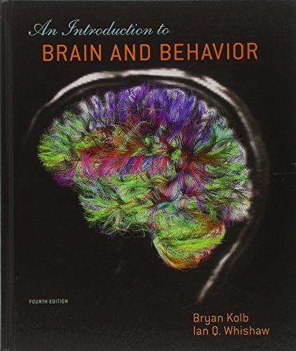 An Introduction to Brain and Behavior: Kolb, Bryan, Whishaw,