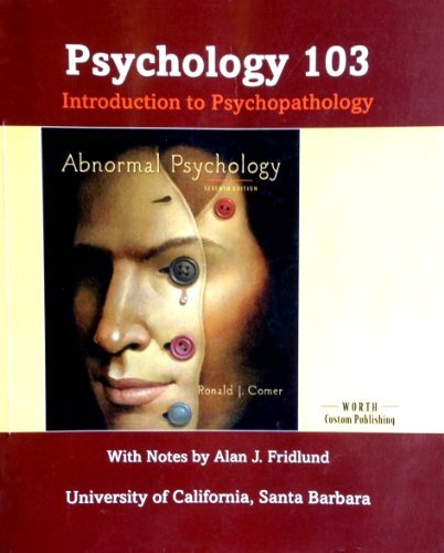 Abnormal Psychology (Psych 103, UCSB) Introduction to: Fridlund, Ronald Comer