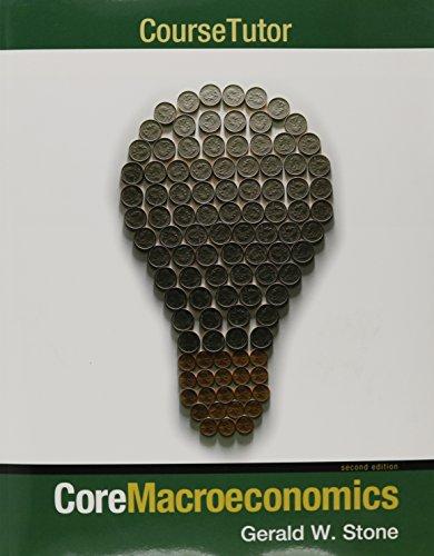Core Macroeconomics (Loose Leaf), Course Tutor & Aplia Core Economics (1 Semester Access Card):...
