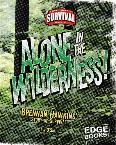 Alone in the Wilderness!: Brennan Hawkins' Story of Survival (True Tales of Survival): O'Shei,...