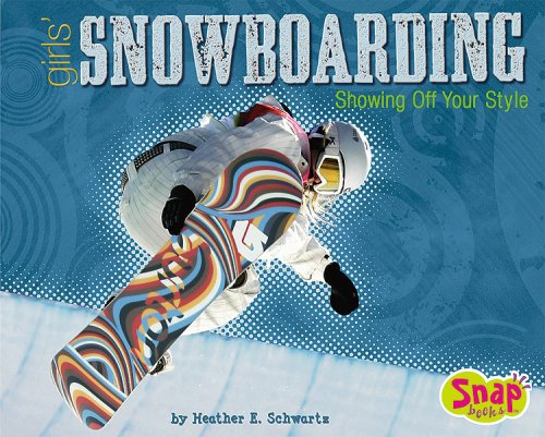 Girls' Snowboarding: Showing Off Your Style (Girls Got Game): Schwartz, Heather E.