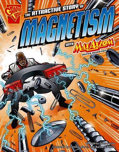 The Attractive Story of Magnetism with Max Axiom, Super Scientist (Graphic Science): Andrea ...