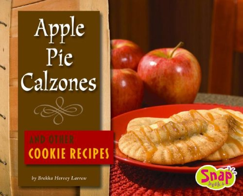 9781429613361: Apple Pie Calzones and Other Cookie Recipes (Fun Foods for Cool Cooks)