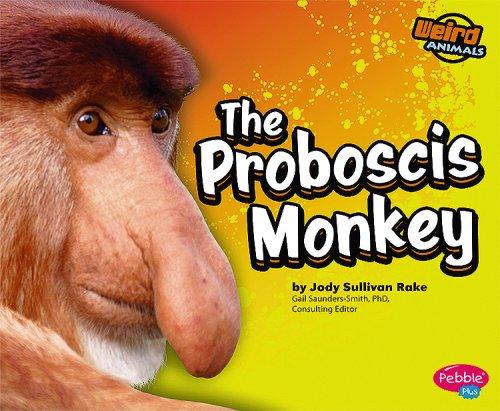 The Proboscis Monkey (Weird Animals): Rake; Jody S.
