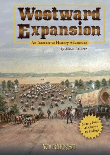 Westward Expansion: An Interactive History Adventure (You: Allison Lassieur