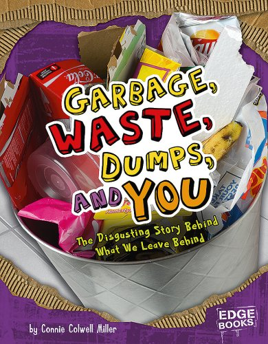 Garbage, Waste, Dumps, and You: The Disgusting Story Behind What We Leave Behind (Sanitation ...