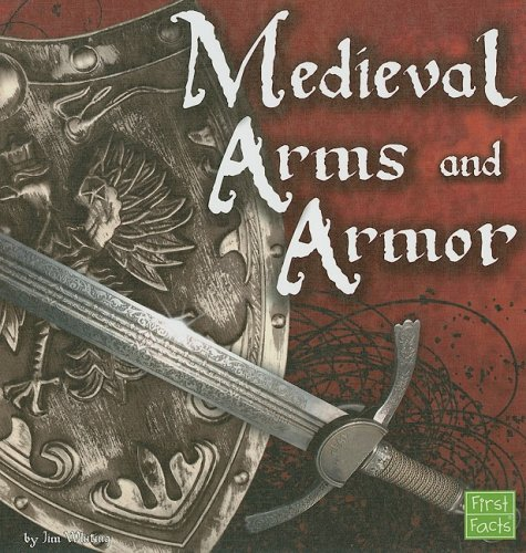 Medieval Arms and Armor (The Middle Ages): Jim Whiting