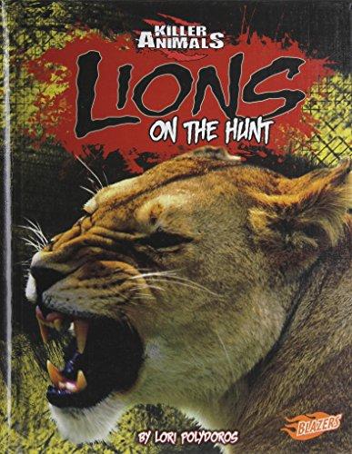 Lions: On the Hunt (Killer Animals): Lori Polydoros