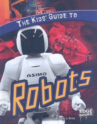The Kids' Guide to Robots (Kids' Guides): Barbara J. Davis
