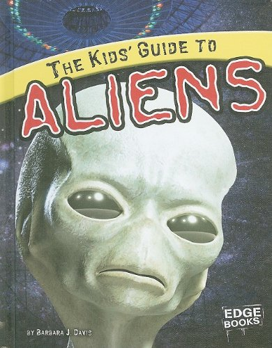 The Kids' Guide to Aliens (Kids' Guides): Barbara J. Davis