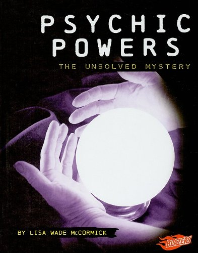 Psychic Powers: The Unsolved Mystery (Mysteries of Science): Lisa Wade McCormick