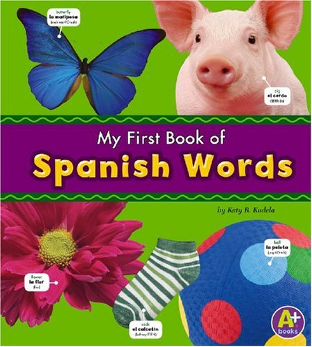 My First Book of Spanish Words (Paperback): Katy R. Kudela