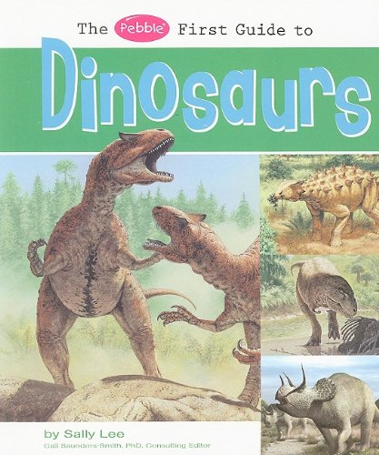The Pebble First Guide to Dinosaurs (Pebble First Guides): Lee, Sally
