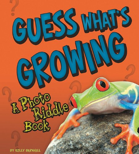 Guess What's Growing?: A Photo Riddle Book: Kelly Regan Barnhill