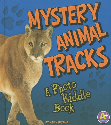 Mystery Animal Tracks: A Photo Riddle Book: Barnhill, Kelly